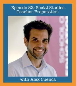 Ep 82 Social Studies Teacher Prep with Alex Cuenca