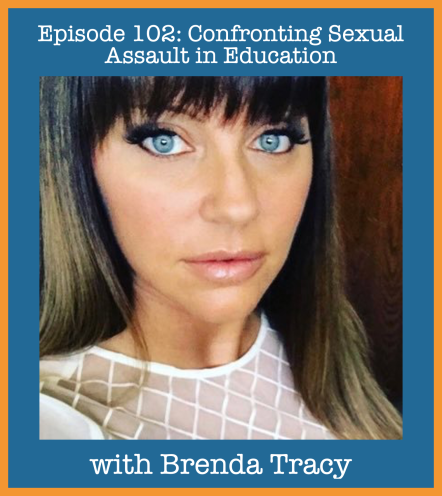 Episode 102- Confronting Sexual Assault in Education with Brenda Tracy