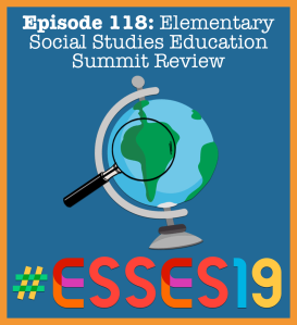 Episode 118- Elementary Social Studies Education Summit